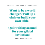 Want to be a world change quit waiting for a gilded invitation